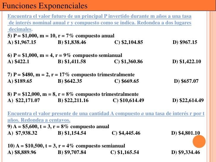 Funciones Exponenciales Encuentra el valor futuro de un principal P invertido durante m años a una tasa de interés nominal...