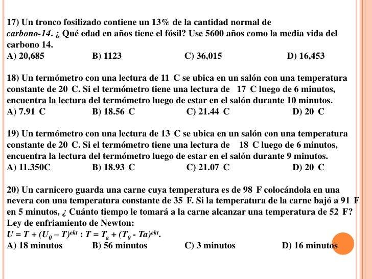 17) Un tronco fosilizado contiene un 13% de la cantidad normal decarbono-14. ¿ Qué edad en años tiene el fósil? Use 5600 a...
