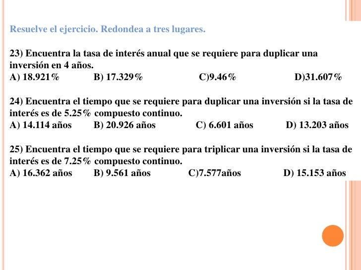 Resuelve el ejercicio. Redondea a tres lugares.23) Encuentra la tasa de interés anual que se requiere para duplicar unainv...