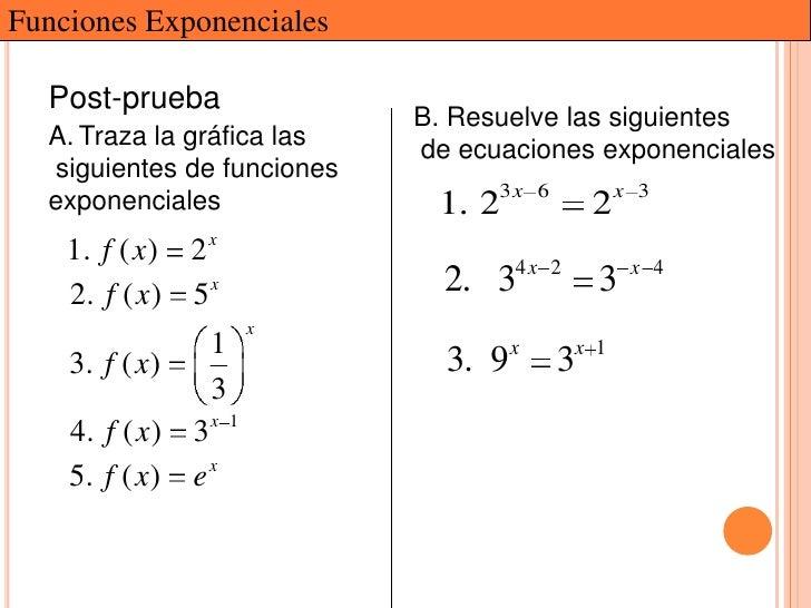 Funciones Exponenciales  Post-prueba                            B. Resuelve las siguientes  A. Traza la gráfica las       ...