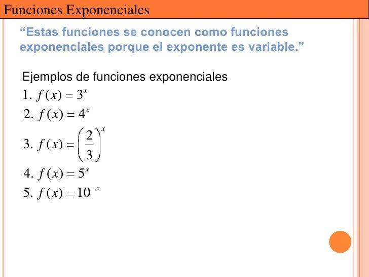 """Funciones Exponenciales  """"Estas funciones se conocen como funciones  exponenciales porque el exponente es variable.""""  Ejem..."""