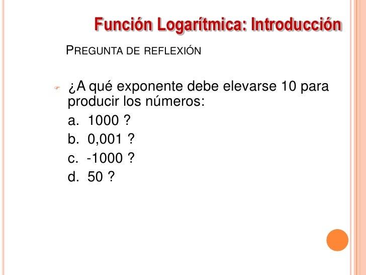 LOGARITMO COMÚN (EN BASE 10)    y = log x significa 10y = xEjemplos:log 1= 0, Porque 100=1log 0,01 = -2, Porque 10-2=0,01l...