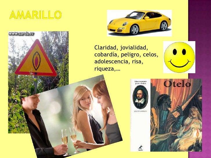 amarillo<br />Claridad, jovialidad, cobardía, peligro, celos, adolescencia, risa, riqueza,…<br />