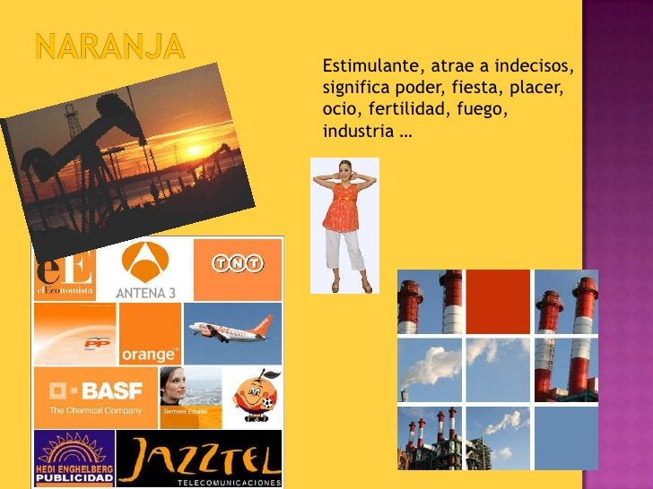 naranja<br />Estimulante, atrae a indecisos, significa poder, fiesta, placer, ocio, fertilidad, fuego, industria …<br />