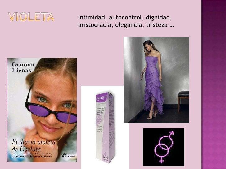 violeta<br />Intimidad, autocontrol, dignidad, aristocracia, elegancia, tristeza …<br />
