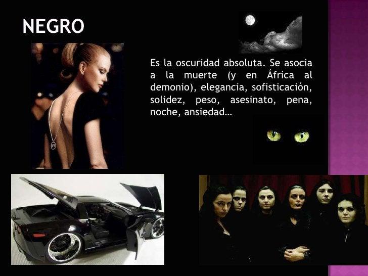 negro<br />Es la oscuridad absoluta. Se asocia a la muerte (y en África al demonio), elegancia, sofisticación,  solidez, p...