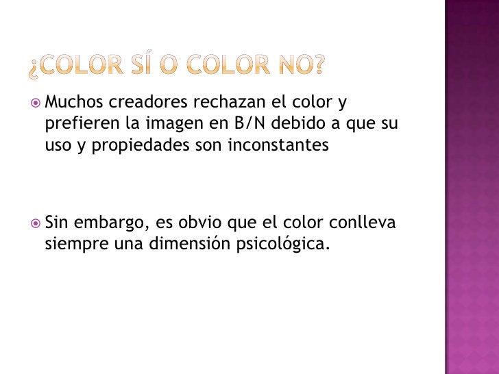 ¿COLOR sÍ o COLOR NO?<br />Muchos creadores rechazan el color y prefieren la imagen en B/N debido a que su uso y propiedad...