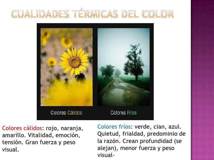 Cualidades térmicas del color<br />Colores fríos: verde, cian, azul. Quietud, frialdad, predominio de la razón. Crean prof...