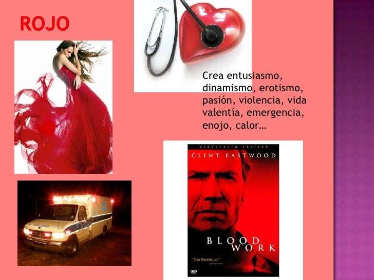 rojo<br />Crea entusiasmo, dinamismo, erotismo, pasión, violencia, vida valentía, emergencia,  enojo, calor…<br />