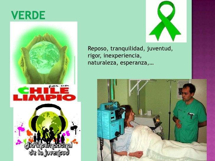 verde<br />Reposo, tranquilidad, juventud, rigor, inexperiencia, naturaleza, esperanza,…<br />