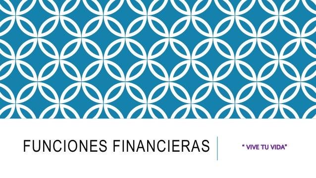 """FUNCIONES FINANCIERAS """" VIVE TU VIDA"""""""