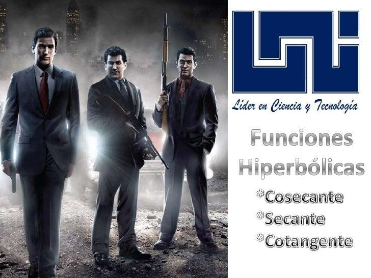 Funciones <br />Hiperbólicas<br />*Cosecante <br />*Secante <br />*Cotangente<br />