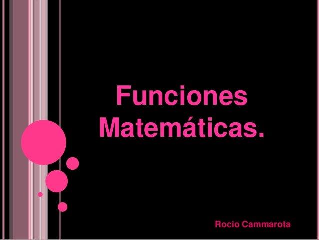 FuncionesMatemáticas.        Rocio Cammarota
