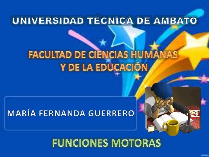 UNIVERSIDAD TÉCNICA DE AMBATO<br />FACULTAD DE CIENCIAS HUMANAS <br />Y DE LA EDUCACIÓN<br />MARÍA FERNANDA GUERRERO<br />...