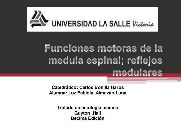 Funciones motoras de la medula espinal; reflejos medulares<br />Catedrático: Carlos Bonilla Haros<br />Alumna: Luz Fabiola...