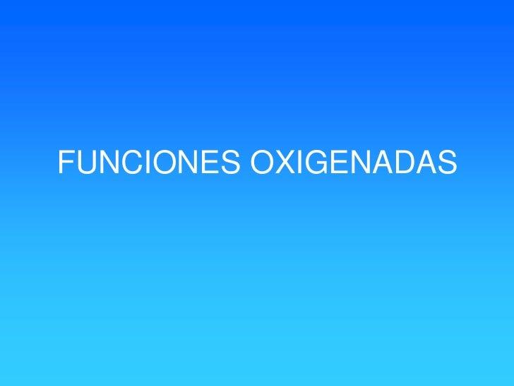 FUNCIONES OXIGENADAS<br />