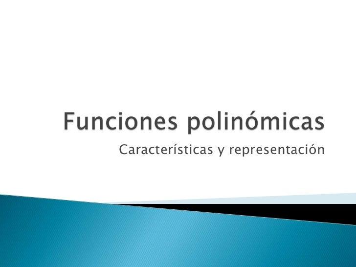 Funciones polinómicas<br />Características y representación<br />