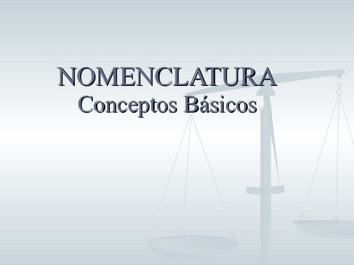 NOMENCLATURA Conceptos Básicos