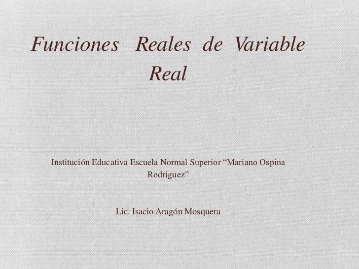 """Funciones Reales de Variable           Real  Institución Educativa Escuela Normal Superior """"Mariano Ospina                ..."""
