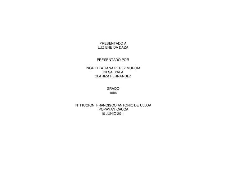 PRESENTADO A LUZ ENEIDA DAZAPRESENTADO PORINGRID TATIANA PEREZ MURCIADILSA  YALA  CLARIZA FERNANDEZGRADO  1004INTITUCION  ...