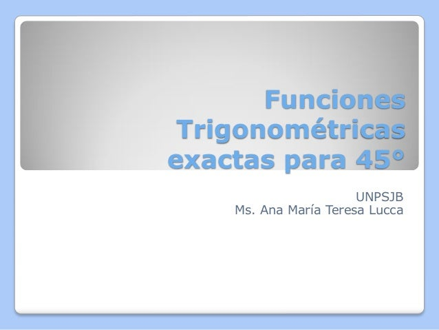 FuncionesTrigonométricasexactas para 45°UNPSJBMs. Ana María Teresa Lucca