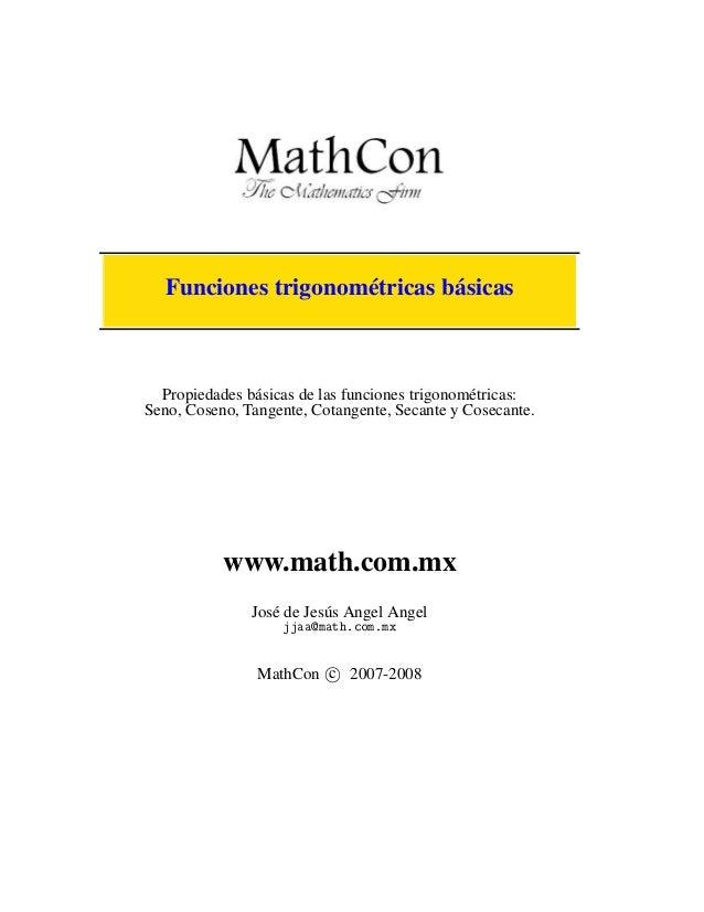 Funciones trigonométricas básicas  Propiedades básicas de las funciones trigonométricas:Seno, Coseno, Tangente, Cotangente...