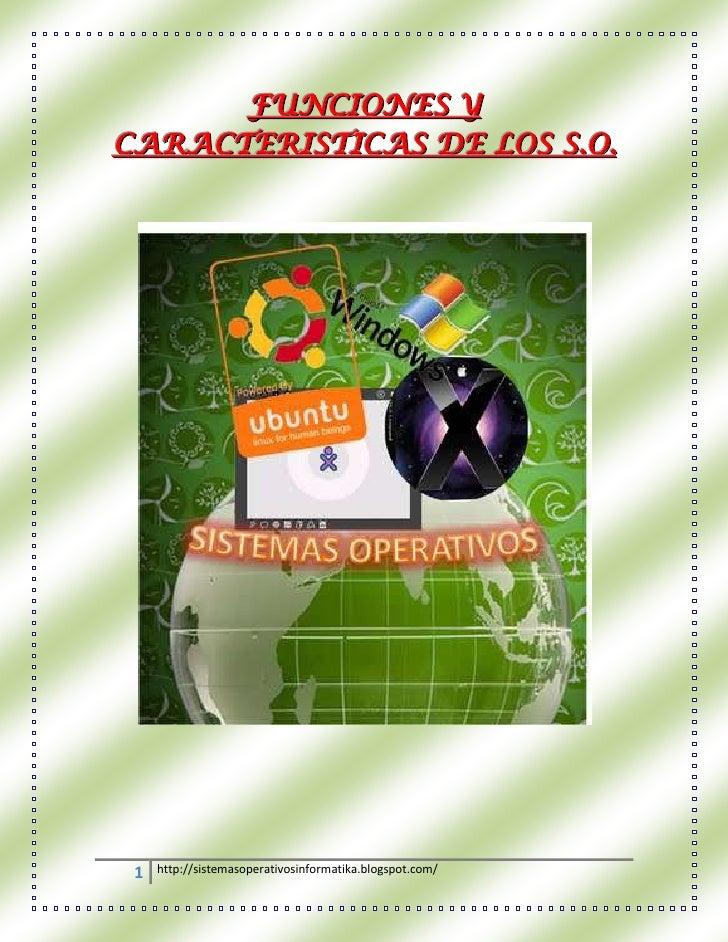 """HYPERLINK """" http://sistemasoperativosinformatika.blogspot.com/2009/08/funciones-y-caracteristicas-de-los-so.html""""  FUNCIO..."""
