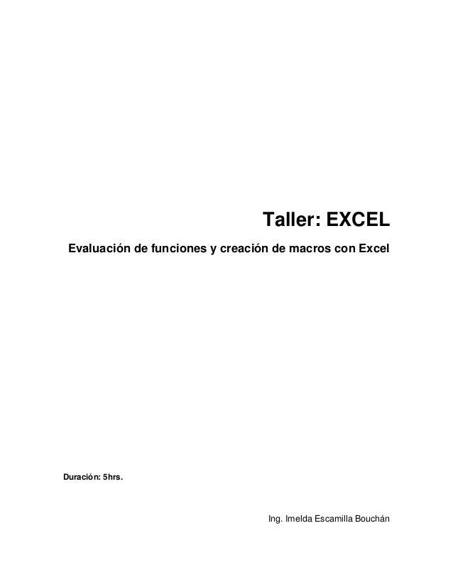 Taller: EXCELEvaluación de funciones y creación de macros con ExcelDuración: 5hrs.Ing. Imelda Escamilla Bouchán