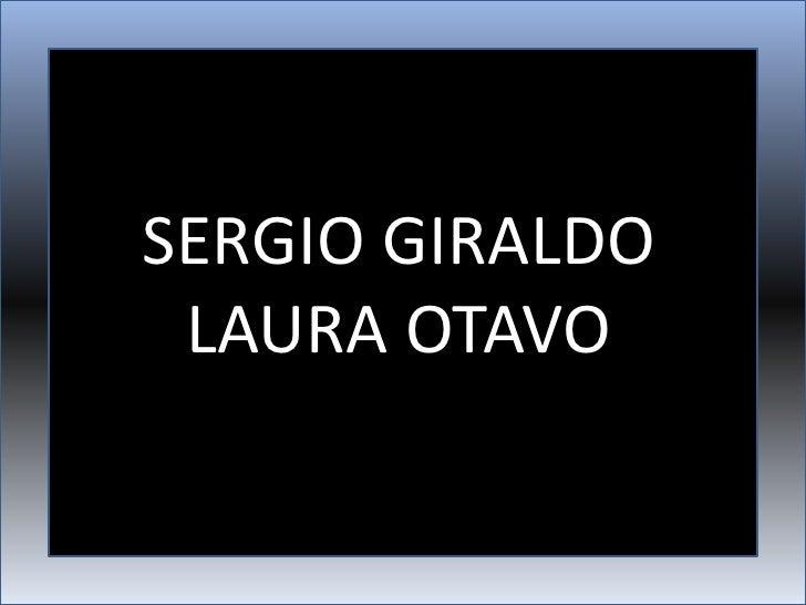 SERGIO GIRALDO  LAURA OTAVO