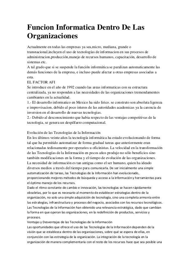 Funcion Informatica Dentro De Las Organizaciones Actualmente en todas las empresas ya sea,micro, mediana, grande o transna...