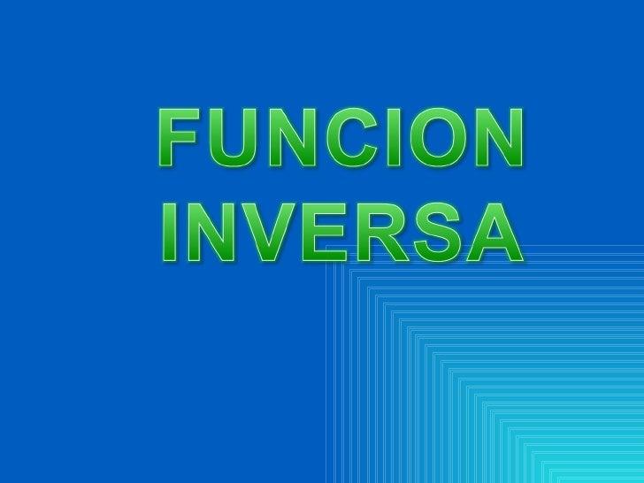 """Funciones Inversas•   Recordemos que: dada una función """"f(x)"""" que aplica """"A"""" en """"B"""", se    llama función inversa """"f-1(x)"""" ..."""