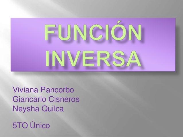 Viviana Pancorbo  Giancarlo Cisneros  Neysha Quilca  5TO Único