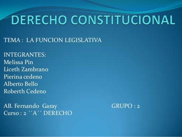 TEMA : LA FUNCION LEGISLATIVAINTEGRANTES:Melissa PinLiceth ZambranoPierina cedenoAlberto BelloRoberth CedenoAB. Fernando G...