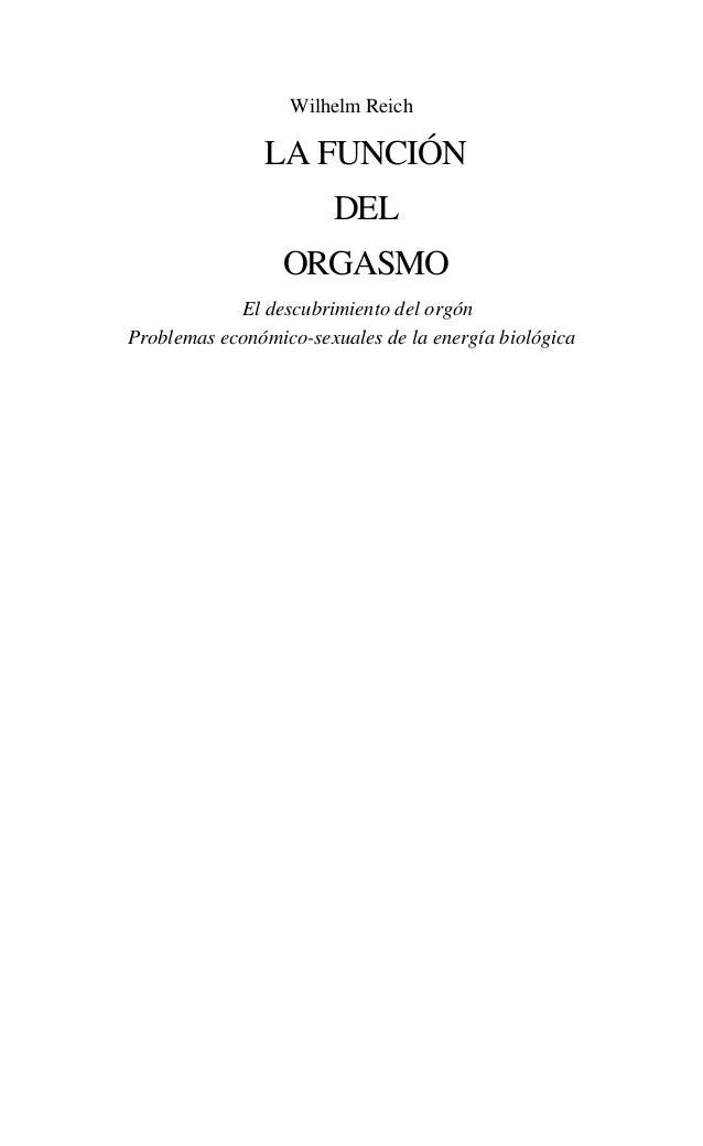Wilhelm Reich  LA FUNCIÓN DEL ORGASMO El descubrimiento del orgón Problemas económico-sexuales de la energía biológica