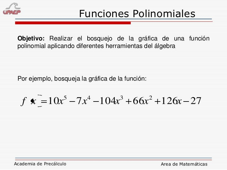 Objetivo: Realizar el bosquejo de la gráfica de una función polinomial aplicando diferentes herramientas del álgebra<br />...