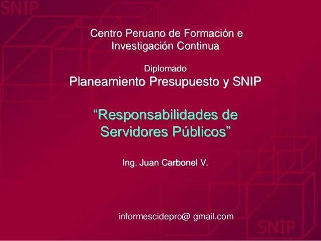 """Centro Peruano de Formación e  Investigación Continua  Diplomado  Planeamiento Presupuesto y SNIP  """"Responsabilidades de  ..."""