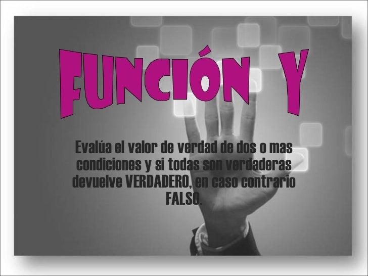 Evalúa el valor de verdad de dos o mas condiciones y si todas son verdaderas devuelve VERDADERO, en caso contrario FALSO. ...
