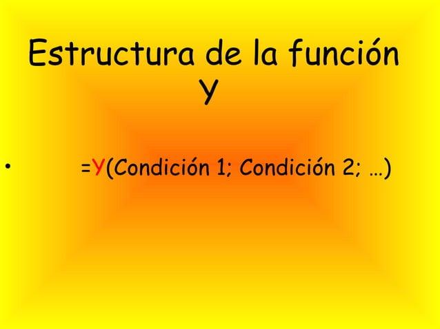 Estructura de la función              Y•      =Y(Condición 1; Condición 2; …)