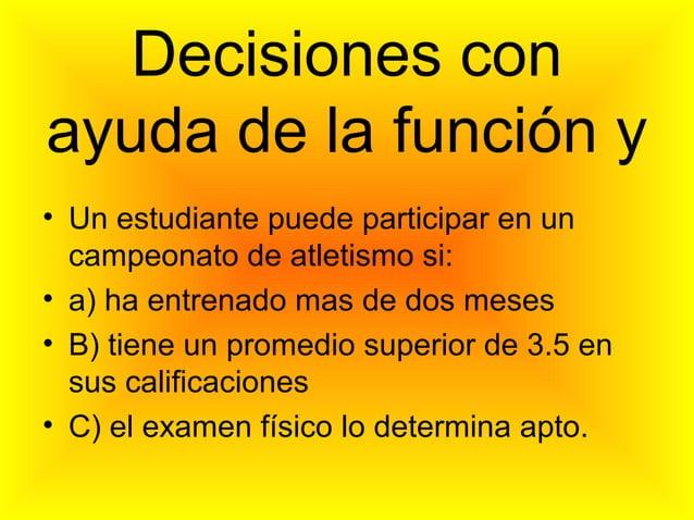 Decisiones conayuda de la función y• Un estudiante puede participar en un  campeonato de atletismo si:• a) ha entrenado ma...
