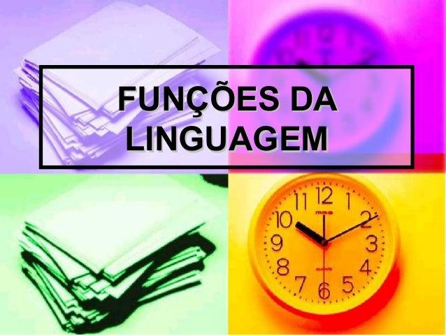 FUNÇÕES DAFUNÇÕES DA LINGUAGEMLINGUAGEM