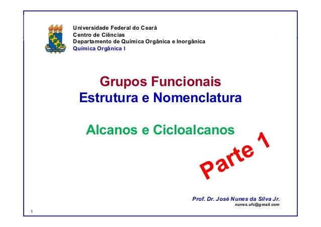 DQOI - UFC Prof. Nunes Grupos Funcionais Estrutura e Nomenclatura Alcanos e Cicloalcanos Universidade Federal do Ceará Cen...
