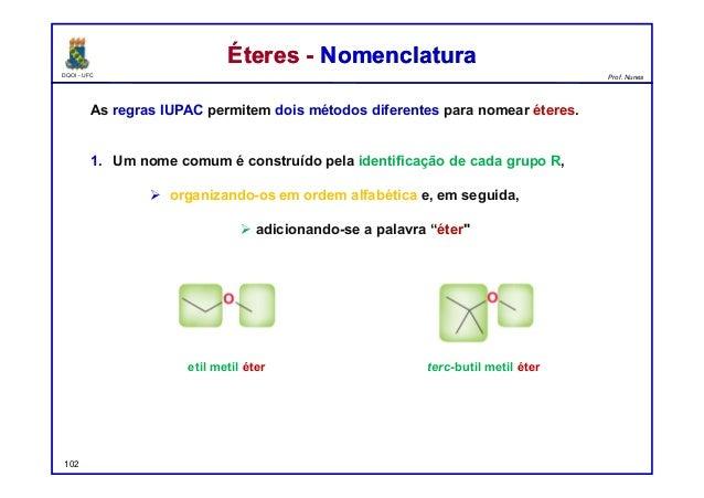 DQOI - UFC Prof. Nunes Éteres - NomenclaturaÉteres - Nomenclatura As regras IUPAC permitem dois métodos diferentes para no...