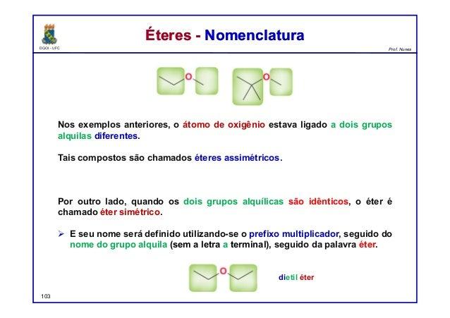 DQOI - UFC Prof. Nunes Éteres - NomenclaturaÉteres - Nomenclatura Nos exemplos anteriores, o átomo de oxigênio estava liga...