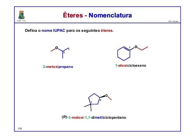DQOI - UFC Prof. Nunes Éteres - NomenclaturaÉteres - Nomenclatura Defina o nome IUPAC para os seguintes éteres. 105 2-meto...