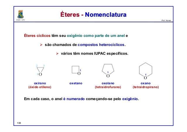 DQOI - UFC Prof. Nunes Éteres - NomenclaturaÉteres - Nomenclatura Éteres cíclicos têm seu oxigênio como parte de um anel e...