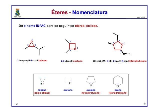 DQOI - UFC Prof. Nunes Éteres - NomenclaturaÉteres - Nomenclatura Dê o nome IUPAC para os seguintes éteres cíclicos. 107 O...