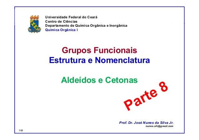 DQOI - UFC Prof. Nunes Grupos Funcionais Estrutura e Nomenclatura Aldeídos e Cetonas Universidade Federal do Ceará Centro ...