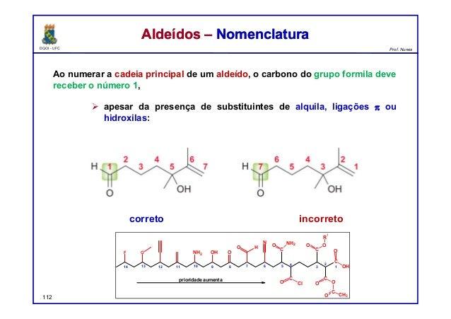 DQOI - UFC Prof. Nunes Ao numerar a cadeia principal de um aldeído, o carbono do grupo formila deve receber o número 1,  ...