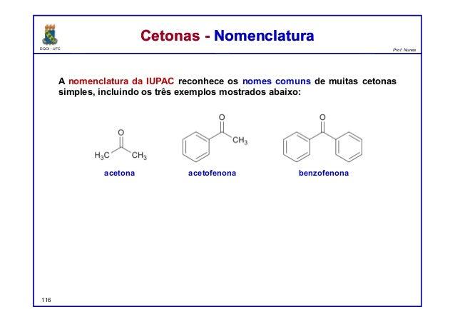 DQOI - UFC Prof. Nunes Cetonas - NomenclaturaCetonas - Nomenclatura A nomenclatura da IUPAC reconhece os nomes comuns de m...