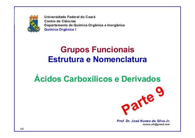 DQOI - UFC Prof. Nunes Grupos Funcionais Estrutura e Nomenclatura Ácidos Carboxílicos e Derivados Universidade Federal do ...